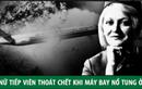 Nữ tiếp viên sống sót kỳ diệu sau vụ máy bay nổ tung