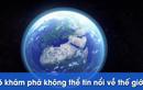 Video: 6 khám phá không thể tin nổi về thế giới
