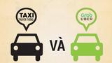 So sánh taxi truyền thống và Grab, Uber: Ai hơn ai?